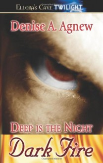 Deep Is the Night Trilogy: Dark Fire (Book 1) - Denise Agnew