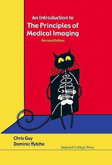 An Introduction to the Principles of Medical Imaging - Chris Guy, Dominic Ffytche