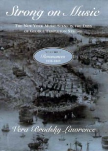 Strong on Music: The New York Music Scene in the Days of George Templeton Strong, Volume 1: Resonances, 1836-1849 - Vera Brodsky Lawrence