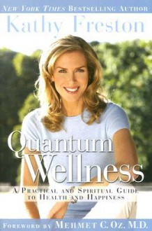 Quantum Wellness: A Transformative Guide to Health, Happiness and a Better World - Kathy Freston