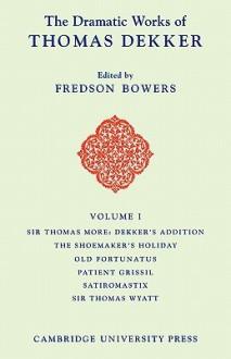 The Dramatic Works of Thomas Dekker - Thomas Dekker, George Dekker, Fredson Bowers