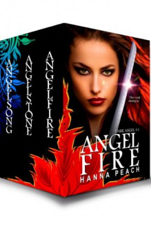 Dark Angel Series Books 1-3: Angelfire, Angelstone, Angelsong: Urban Fantasy - Hanna Peach