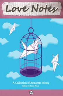 Love Notes: A Collection of Romantic Poetry - Fawn Neun, Kristi Petersen Schoonover, V. Ulea, Aunia Kahn, Louise Blaydon, Natalie McNabb, C.V. Hunt, Robert Wexelblatt, Joan McNerney, Robert B. Moreland