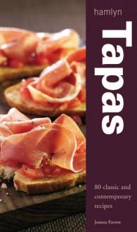 Tapas: 80 Classic and Contemporary Recipes - Joanna Farrow