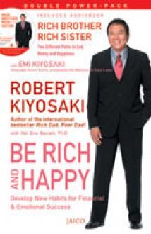 Be Rich and Happy - Robert T. Kiyosaki, Hal Zina Bennett
