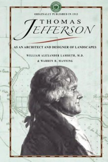 Thomas Jefferson as an Architect and a Designer of Landscapes - William Lambeth, Warren Manning