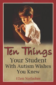 Ten Things Your Student with Autism Wishes You Knew - Ellen Notbohm, Veronica Zysk
