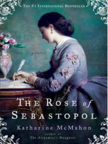 The Rose of Sebastopol - Katharine McMahon