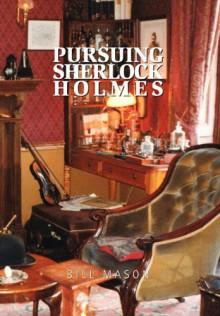 Pursuing Sherlock Holmes - Bill Mason