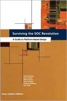 Surviving the Soc Revolution: A Guide to Platform-Based Design - Henry Chang
