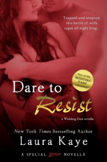 Dare to Resist (a Wedding Dare novella) (Entangled Brazen) - Laura Kaye