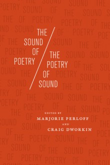 The Sound of Poetry / The Poetry of Sound - Marjorie Perloff, Craig Dworkin