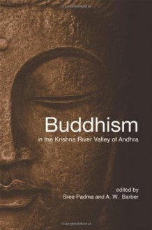 Buddhism in the Krishna River Valley of Andhra - Sree Padma, A. W.. Barber