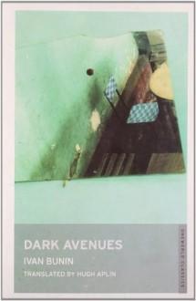 Dark Avenues (Oneworld Modern Classics) - Ivan Bunin, Hugh Aplin