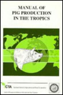 Manual of Pig Production in the Tropics - H. Serres, Julian Wiseman
