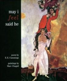 May I Feel Said He - E.E. Cummings,Marc Chagall,Linda Sunshine
