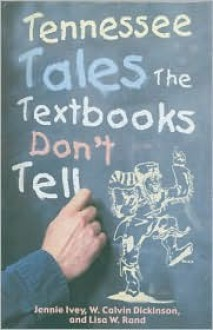 Tennessee Tales the Textbooks Don't Tell - Jennie Ivey, Calvin Dickinson, Lisa Rand