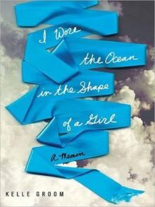 I Wore the Ocean in the Shape of a Girl: A Memoir (MP3 Book) - Kelle Groom, Joyce Bean