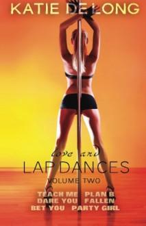 Love and Lapdances Volume 2: True Love, Stripper Style - Katie de Long, Michelle Browne