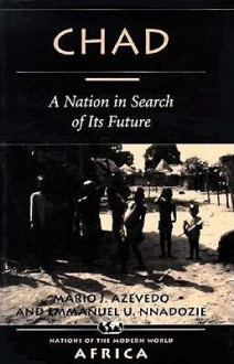 Chad: A Nation In Search Of Its Future - Mario Azevedo, Emmanuel Nnadozie