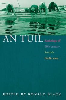 An Tuil: An Anthology of Twentieth Century Scottish Gaelic Poetry - Ronald Black