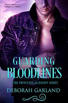 Guarding Bloodlines (The Princeton Allegiant #2) - Deborah Garland