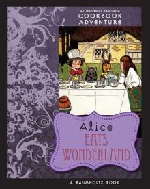 Alice Eats Wonderland - August Imholtz, Alison Tannenbaum, A.E.K. Carr