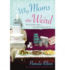 Why Moms Are Weird (Paperback) - Common - By (author) Pamela Ribon