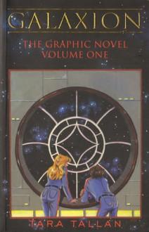 Galaxion: The Graphic Novel Volume One - Tara Tallan
