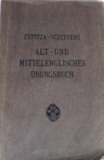 Alt- und Mittelenglisches Übungsbuch - J. Zupitza, Albert Eichler, J. Schippers