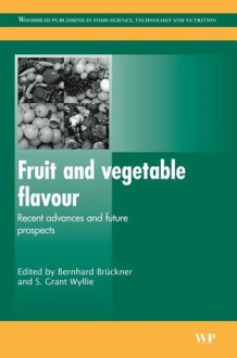 Fruit and vegetable flavour: Recent Advances and Future Prospects - S. Grant Wyllie, S.G. Wyllie