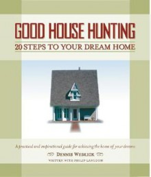 Good House Hunting: 20 Steps to Your Dream Home - Dennis Wedlick, Philip Langdon