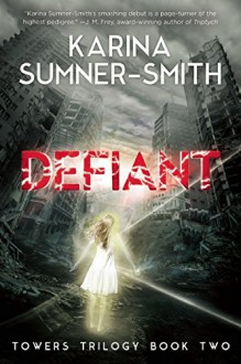 Defiant: Towers Trilogy Book Two - Karina Sumner-Smith