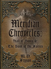 Meridian Chronicles: Hall of Souls & The Book of the Fairies - MD Fryson