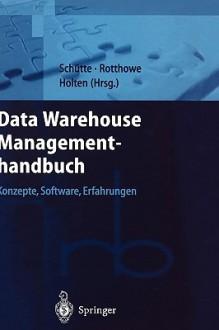 Data Warehouse Managementhandbuch: Konzepte, Software, Erfahrungen - R. Schtte, T. Rotthowe, R. Holten, R. Schtte