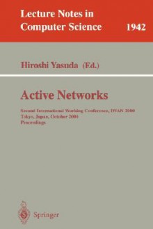 Active Networks: Second International Working Conference, Iwan 2000 Tokyo, Japan, October 16-18, 2000 Proceedings - Hiroshi Yasuda, R. Popescu-Zeletin