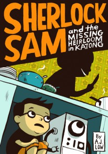 Sherlock Sam and the Missing Heirloom in Katong - A.J. Low,Adan Jimenez,Felicia Low-Jimenez