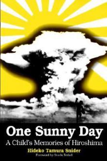 One Sunny Day: A Child's Memories of Hiroshima - Hideko Tamura Snider, Studs Terkel
