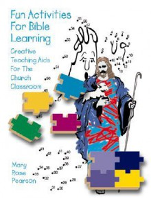 Fun Activities for Bible Learning: Creative Teaching AIDS for the Church Classroom - Mary Rose Pearson