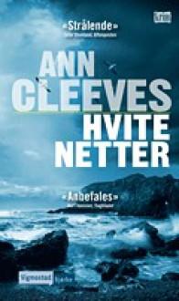 Hvite netter - Ann Cleeves, Toril Hanssen