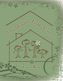 Natural Families-Healthy Homes - Donna Walls
