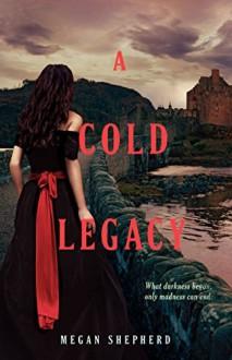 By Megan Shepherd A Cold Legacy (Madman's Daughter) [Hardcover] - Megan Shepherd
