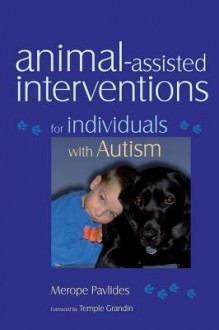 Animal-Assisted Interventions for Individuals with Autism - Merope Pavlides, Temple Grandin