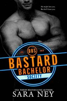 Bastard Bachelor Society (The Bachelors Club) - Sara Ney