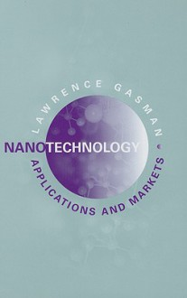 Nanotechnology Applications and Markets - Lawrence Gasman