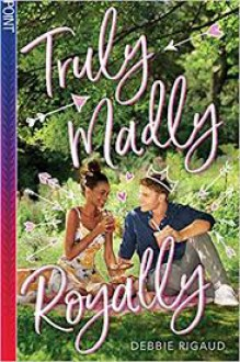 Truly Madly Royally - Debbie Rigaud
