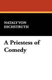 A Priestess of Comedy - Nataly Von Eschstruth