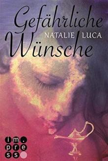 Gefährliche Wünsche (Die Dschinn-Reihe, #1) - Natalie Luca
