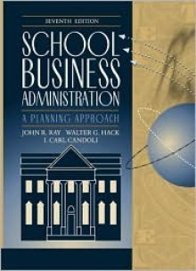 School Business Administration: A Planning Approach - John R. Ray, Walter G. Hack, I. Carl Candoli