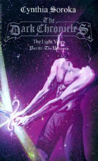 The Dark Chronicles: The Light Years Part 3: The Unknown - Cynthia Soroka